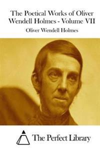 The Poetical Works of Oliver Wendell Holmes - Volume VII