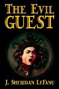 The Evil Guest by J. Sheridan Lefanu, Fiction, Horror