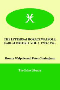 The Letters of Horace Walpole, Earl of Orford 1749-1759..