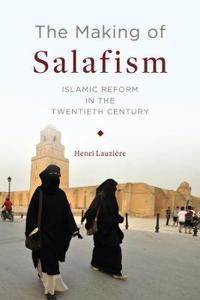 Making of Salafism: Islamic Reform in the Twentieth Century