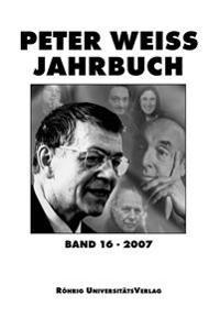 Peter Weiss Jahrbuch für Literatur, Kunst und Politik im 20. Jahrhundert. Band 16