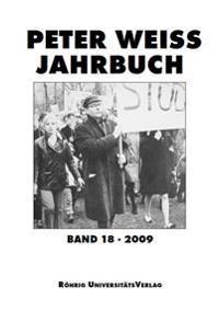Peter Weiss Jahrbuch für Literatur, Kunst und Politik im 20. und 21. Jahrhundert 18 (2009)