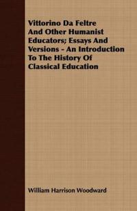 Vittorino Da Feltre And Other Humanist Educators, Essays And Versions