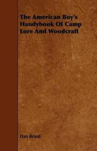 The American Boy's Handybook of Camp Lore and Woodcraft