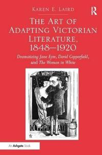 The Art of Adapting Victorian Literature, 1848-1920