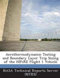 Aerothermodynamic Testing and Boundary Layer Trip Sizing of the Hifire Flight 1 Vehicle
