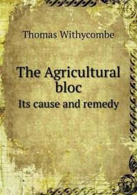 The Agricultural Bloc Its Cause and Remedy