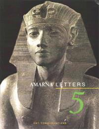 Amarna Letters 5: Essays on Ancient Egypt Ca. 1390-1310 BC