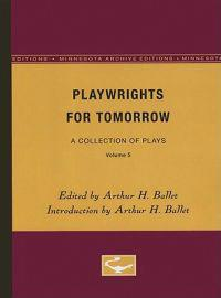 Playwrights for Tomorrow: A Collection of Plays, Volume 5