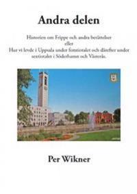 Historien om Frippe och andra berättelser eller hur vi levde i Uppsala under femtiotalet och därefter under sextiotalet i Söderhamn och Västerås