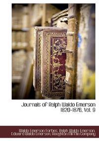 Journals of Ralph Waldo Emerson 1820-1876, Vol. 9