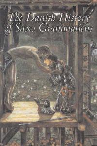 The Danish History of Saxo Grammaticus