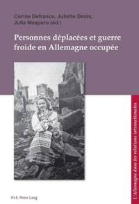Personnes Deplacees Et Guerre Froide En Allemagne Occupee/ Displaced Persons and the Cold War in Occupied Germany/ Displaced Persons und Kalter Krieg im Besetzten Deutschland