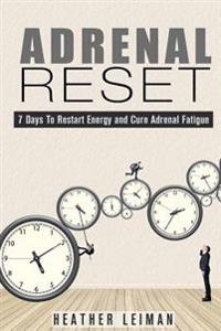 Adrenal Reset: 7 Days to Restart Energy and Cure Adrenal Fatigue
