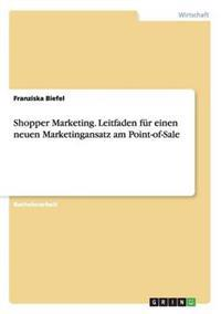 Shopper Marketing. Leitfaden Fur Einen Neuen Marketingansatz Am Point-Of-Sale