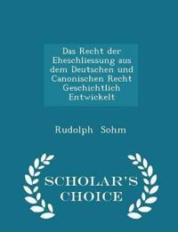 Das Recht Der Eheschliessung Aus Dem Deutschen Und Canonischen Recht Geschichtlich Entwickelt - Scholar's Choice Edition