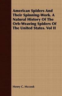 American Spiders and Their Spinning-Work. a Natural History of the Orb-Weaving Spiders of the United States. Vol II