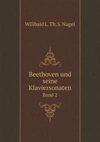 Beethoven Und Seine Klaviersonaten Band 2