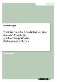 Feminisierung Der Grundschule ALS Eine (Kausale) Ursache Fur Geschlechterspezifische Bildungsungleichheiten