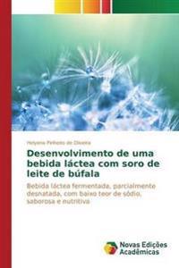 Desenvolvimento de Uma Bebida Lactea Com Soro de Leite de Bufala