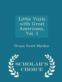 Little Visits with Great Americans, Vol. 1 - Scholar's Choice Edition
