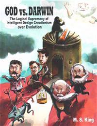 God vs. Darwin: The Logical Supremacy of Intelligent Design Creationism Over Evolution