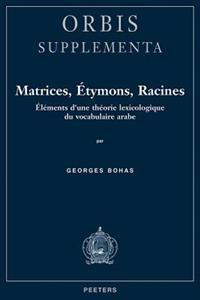 Matrices, Etymons, Racines: Elements D'Une Theorie Lexicologique Du Vocabulaire Arabe