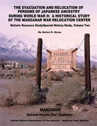 The Evacuation and Relocation of Persons of Japanese Ancestry During World War II: A Historical Study of the Manzanar War Relocation Center: Historic