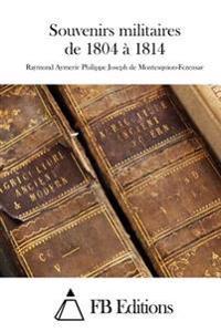 Souvenirs Militaires de 1804 À 1814