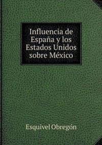 Influencia de Espana y Los Estados Unidos Sobre Mexico