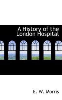 A History of the London Hospital
