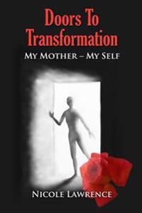 Doors to Transformation: My Mother - My Self