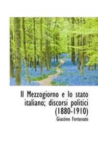 Il Mezzogiorno E Lo Stato Italiano; Discorsi Politici (1880-1910)