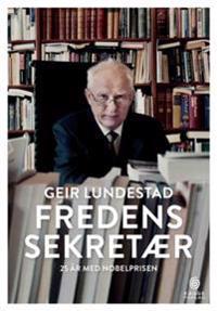 Fredens sekretær; 25 år med nobelprisen - Geir Lundestad   Ridgeroadrun.org