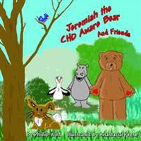 Jeremiah the Chd Aware Bear and Friends: A Story for Children Touched by Congenital Heart Disease