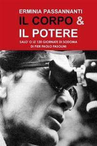 IL Corpo & Il Potere. Salo o Le 120 Giornate Di Sodoma Di Pier Paolo Pasolini