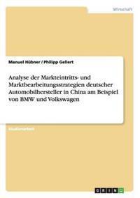 Markteintritts- Und Marktbearbeitungsstrategien Deutscher Automobilhersteller in China Am Beispiel Von BMW Und Volkswagen