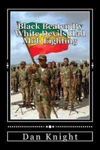 Black Beaten by White Devils Had Mob Fighting: It Does Not Matter Where in the Earth the Devil Is He Is Attacking Gods People