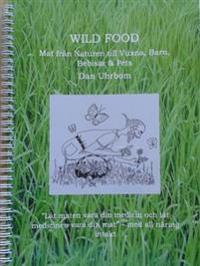 Wild Food : mat från naturen till vuxna, barn, bebisar & pets