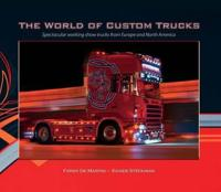 The World of Custom Trucks: Spectacular Working Show Trucks from Europe and North America