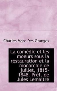 La Comedie Et Les Moeurs Sous La Restauration Et La Monarchie de Juillet, 1815-1848. Pref. de Jules