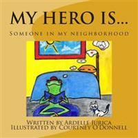 My Hero Is...: Someone in My Neighborhood