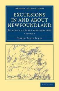 Excursions in and about Newfoundland, during the Years 1839 and 1840 2 Volume Set Excursions in and about Newfoundland, during the Years 1839 and 1840