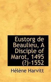 Eustorg de Beaulieu, a Disciple of Marot, 1495 (?)-1552