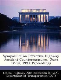 Symposium on Effective Highway Accident Countermeasures, June 12-14, 1990