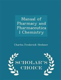 Manual of Pharmacy and Pharmaceutical Chemistry - Scholar's Choice Edition