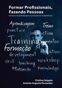 Formar Profissionais, Fazendo Pessoas: Cenarios de Aprendizagem E Producao de Competencias
