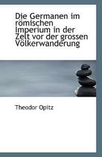Die Germanen Im Romischen Imperium in Der Zelt VOR Der Grossen Volkerwanderung