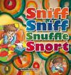 Sniff Sniff Snuffle Snort