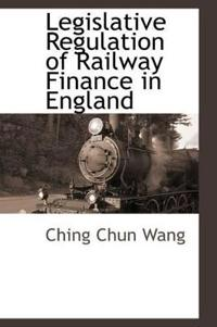 Legislative Regulation of Railway Finance in England